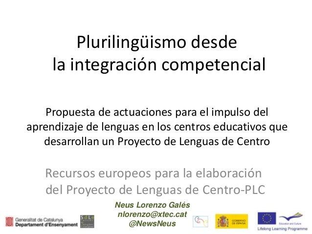 Plurilingüismo desde la integración competencial Propuesta de actuaciones para el impulso del aprendizaje de lenguas en lo...