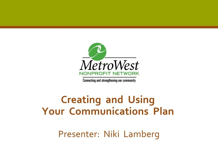 Creating  and  Using  Your  Communications  Plan   Presenter:  Niki  Lamberg
