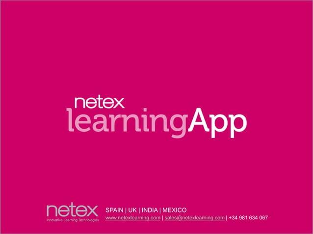 SPAIN   UK   INDIA   MEXICO www.netexlearning.com   sales@netexlearning.com   +34 981 634 067
