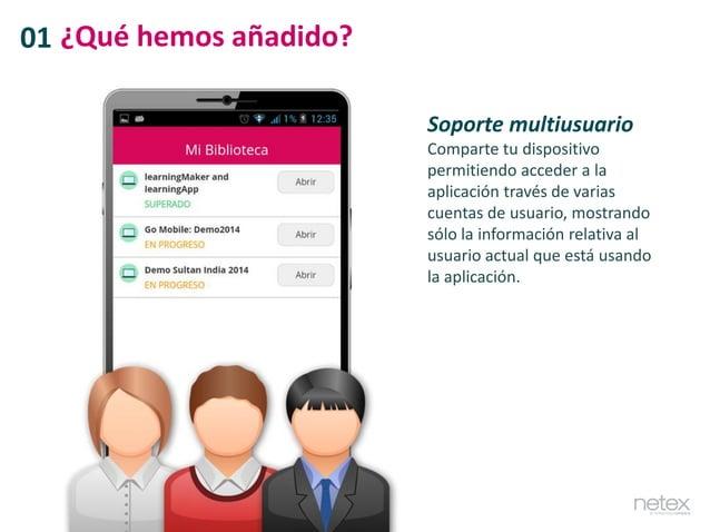 Soporte multiusuario Comparte tu dispositivo permitiendo acceder a la aplicación través de varias cuentas de usuario, most...