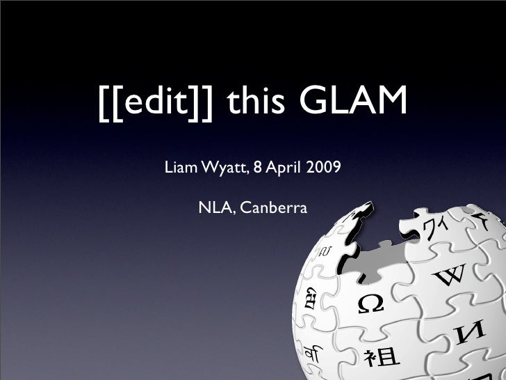 [[edit]] this GLAM    Liam Wyatt, 8 April 2009         NLA, Canberra