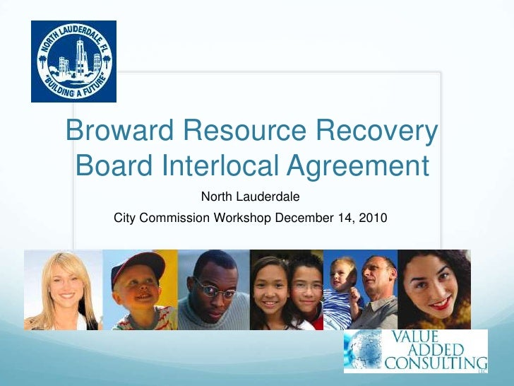 Broward Resource Recovery Board Interlocal Agreement<br />North Lauderdale <br />City Commission Workshop December 14, 201...