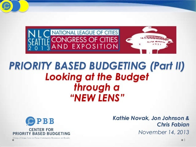 "PRIORITY BASED BUDGETING (Part II) Looking at the Budget through a ""NEW LENS""  Kathie Novak, Jon Johnson & Chris Fabian No..."