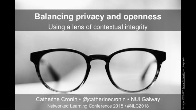 Balancing privacy and openness Using a lens of contextual integrity Catherine Cronin • @catherinecronin • NUI Galway Netwo...