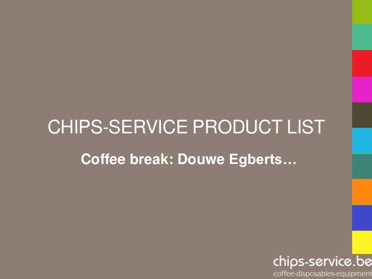 CHIPS-SERVICE PRODUCT LIST   Coffee break: Douwe Egberts…