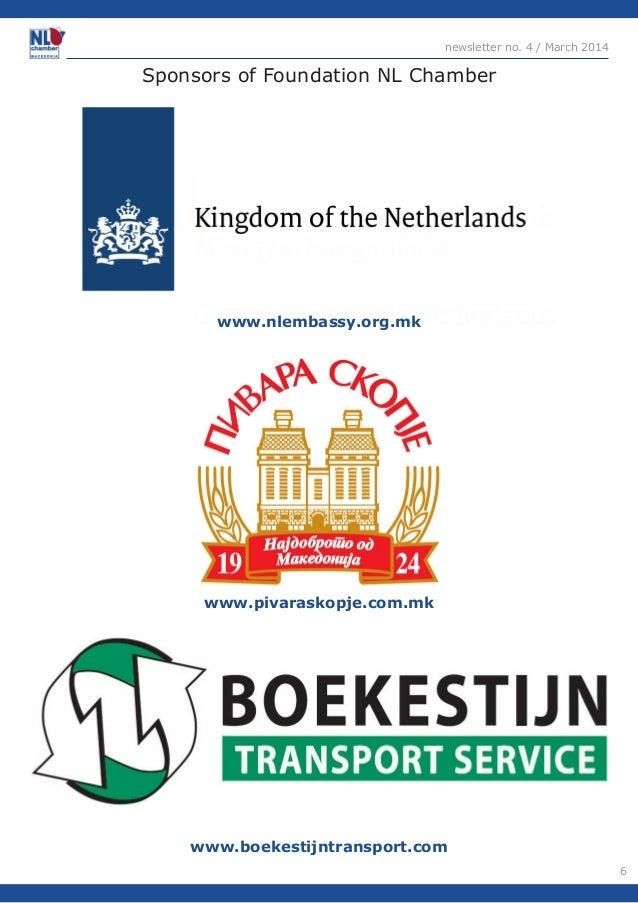 6  newsletter no. 4 / March 2014  Sponsors of Foundation NL Chamber  www.boekestijntransport.com  www.pivaraskopje.com.mk ...