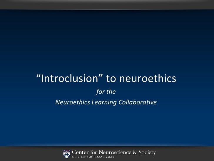 "<ul><li>"" Introclusion"" to neuroethics </li></ul><ul><li>for the </li></ul><ul><li>Neuroethics Learning Collaborative </li..."