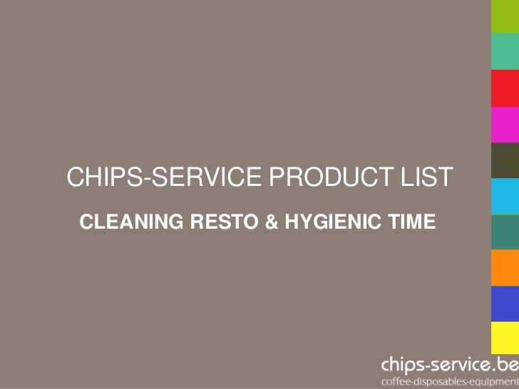 CHIPS-SERVICE PRODUCT LISTCLEANING RESTO & HYGIENIC TIME