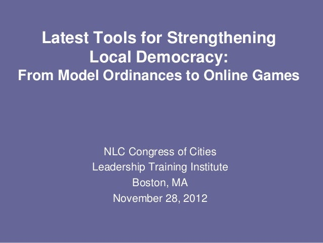 Latest Tools for Strengthening         Local Democracy:From Model Ordinances to Online Games           NLC Congress of Cit...