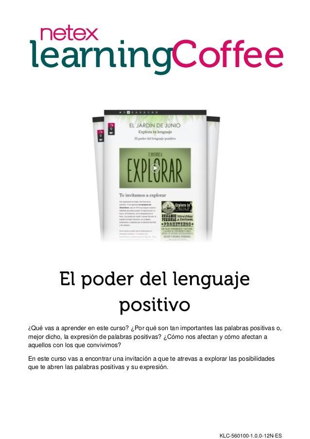 KLC-560100-1.0.0-12N-ES El poder del lenguaje positivo ¿Qué vas a aprender en este curso? ¿Por qué son tan importantes las...