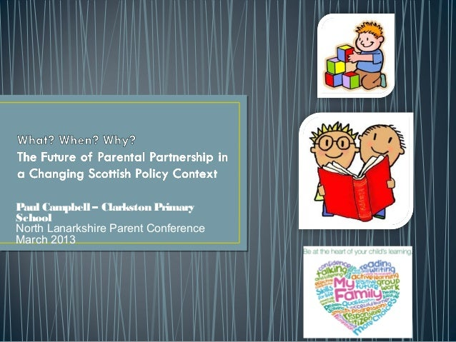 Paul Campbell – Clarkston PrimarySchoolNorth Lanarkshire Parent ConferenceMarch 2013