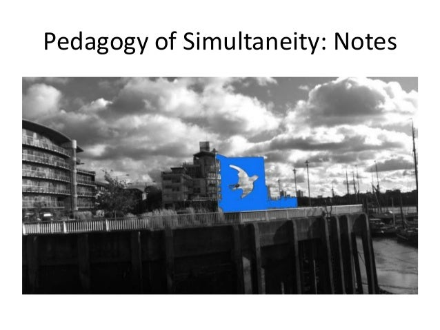 Pedagogy of Simultaneity: Notes