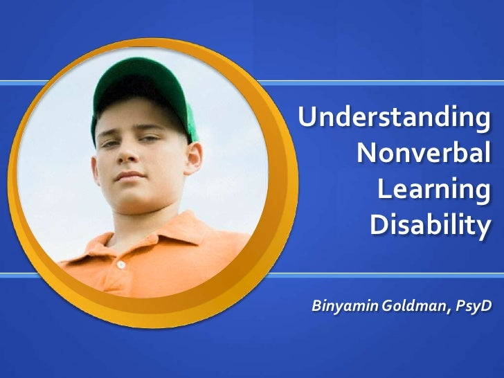 Understanding Nonverbal Learning Disability<br />Binyamin Goldman, PsyD<br />