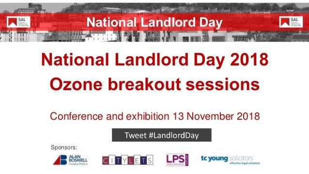 National Landlord Day 2018 Ozone breakout sessions Conference and exhibition 13 November 2018 Sponsors: National Landlord ...
