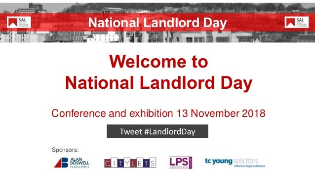 Welcome to National Landlord Day Conference and exhibition 13 November 2018 Sponsors: National Landlord Day