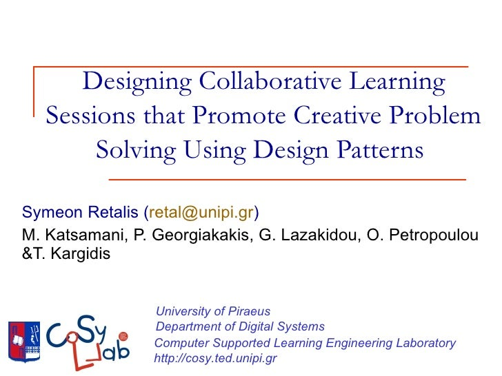 Designing Collaborative Learning Sessions that Promote Creative Problem Solving Using Design Patterns  Symeon Retalis ( [e...