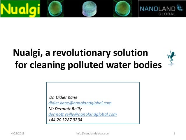 Nualgi, a revolutionary solutionfor cleaning polluted water bodies4/25/2013 1info@nanolandglobal.comDr. Didier Kanedidier....