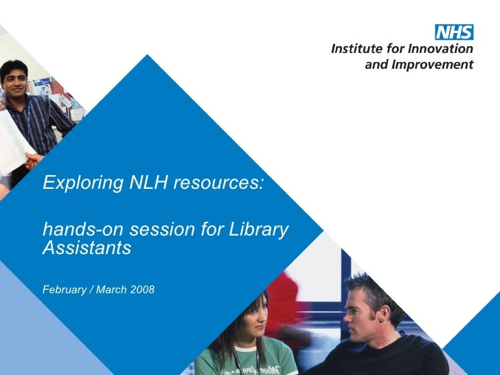 Exploring NLH resources: hands-on session for Library Assistants February / March 2008
