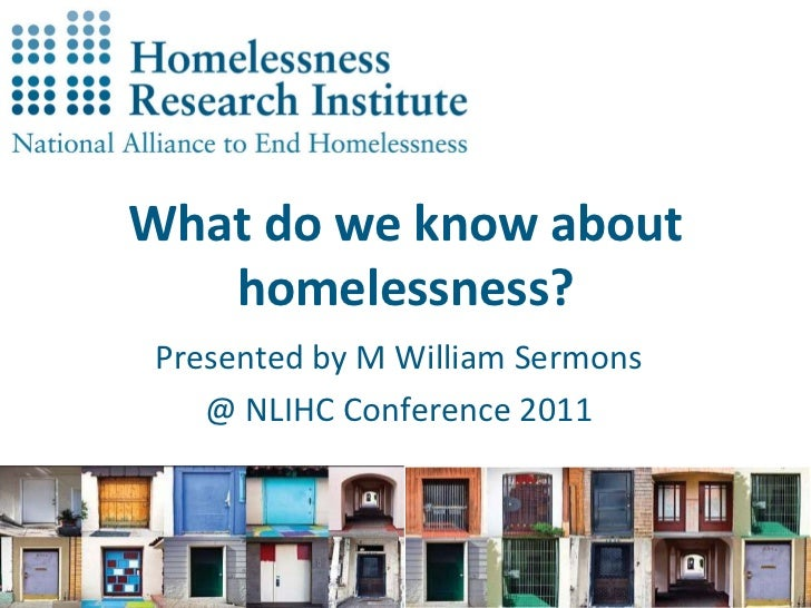 What do we know about homelessness?<br />Presented by M William Sermons<br />@ NLIHC Conference 2011<br />