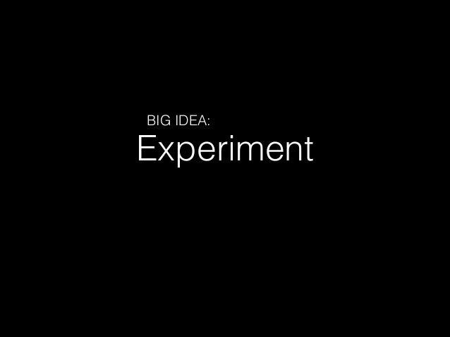 Experiment BIG IDEA: