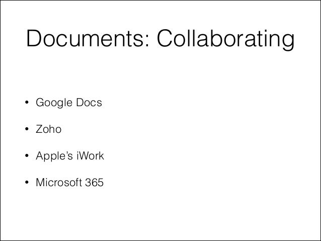 Documents: Collaborating • Google Docs • Zoho • Apple's iWork • Microsoft 365