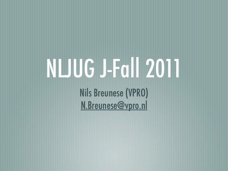 NLJUG J-Fall 2011    Nils Breunese (VPRO)    N.Breunese@vpro.nl