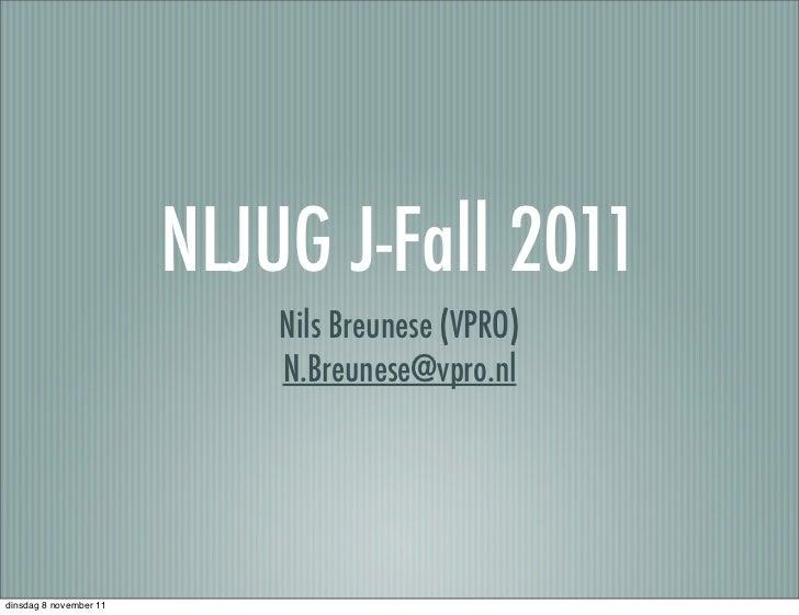 NLJUG J-Fall 2011                            Nils Breunese (VPRO)                            N.Breunese@vpro.nldinsdag 8 n...