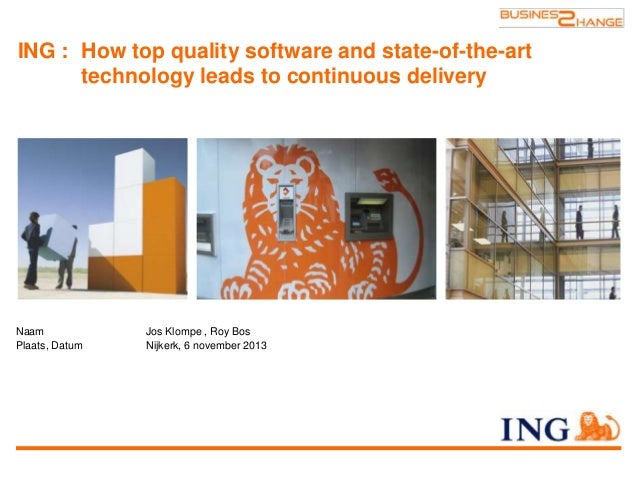 ING : How top quality software and state-of-the-art technology leads to continuous delivery  Naam Plaats, Datum  Jos Klomp...