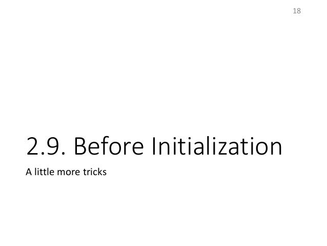 2.9. Before Initialization A little more tricks 18