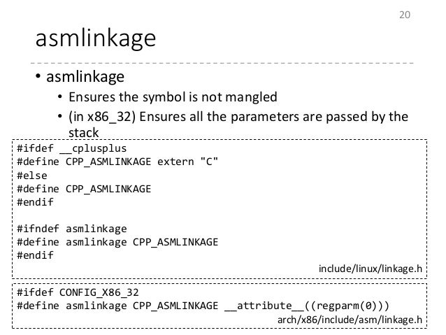 asmlinkage • asmlinkage • Ensures the symbol is not mangled • (in x86_32) Ensures all the parameters are passed by the sta...