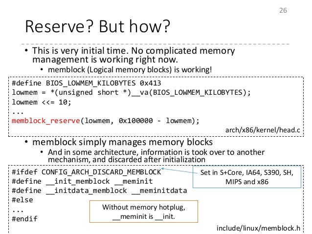 Reserve? But how? • This is very initial time. No complicated memory management is working right now. • memblock (Logical ...