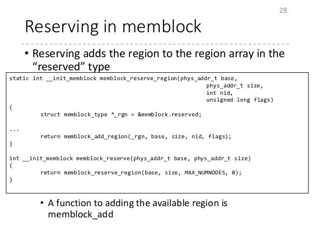 """Reserving in memblock • Reserving adds the region to the region array in the """"reserved"""" type • A function to adding the av..."""