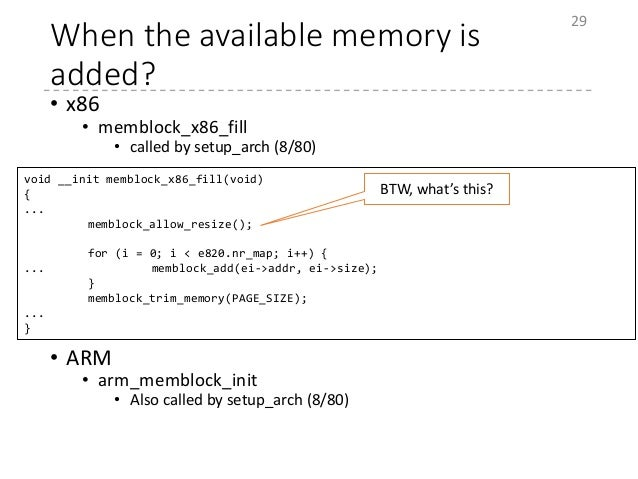 When the available memory is added? • x86 • memblock_x86_fill • called by setup_arch (8/80) • ARM • arm_memblock_init • Al...