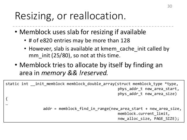 Resizing, or reallocation. • Memblock uses slab for resizing if available • # of e820 entries may be more than 128 • Howev...