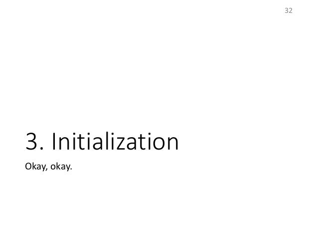 3. Initialization Okay, okay. 32