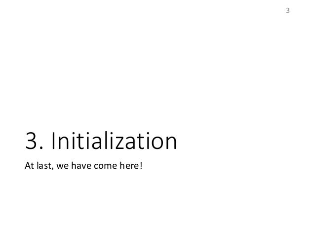 3. Initialization At last, we have come here! 3