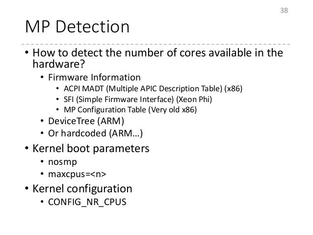 MP Detection • How to detect the number of cores available in the hardware? • Firmware Information • ACPI MADT (Multiple A...