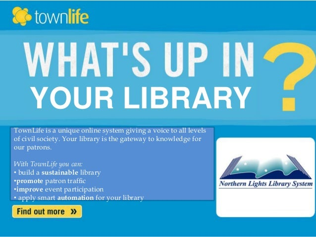 sales@townlife.com TownLife is a unique online system giving a voice to all levels of civil society. Your library is the g...