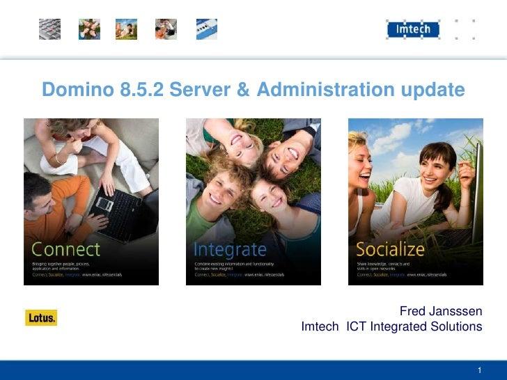 Domino 8.5.2 Server & Administration update                                               Fred Jansssen                   ...
