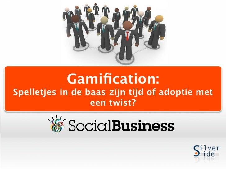 Gamification:Spelletjes in de baas zijn tijd of adoptie met                  een twist?