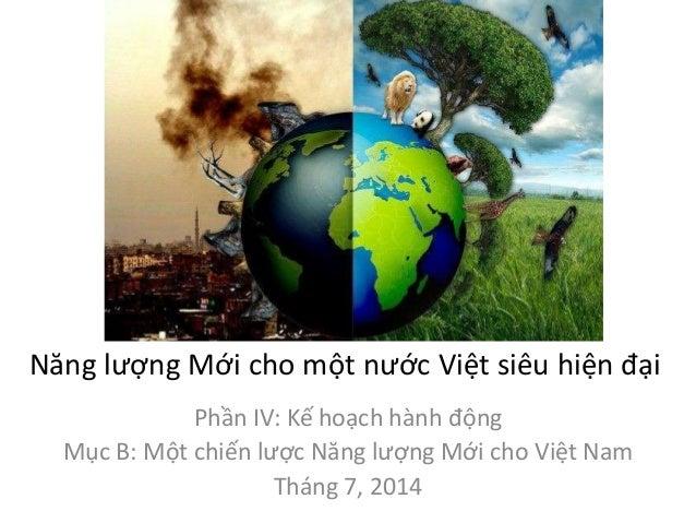 Năng lượng Mới cho một nước Việt siêu hiện đại Phần IV: Kế hoạch hành động Mục B: Một chiến lược Năng lượng Mới cho Việt N...