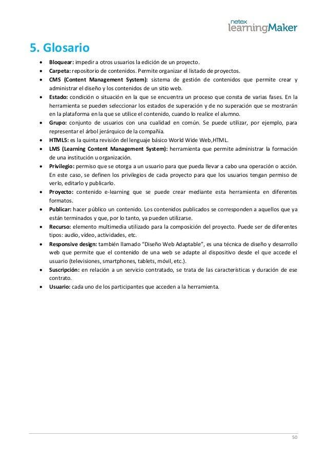 50 5. Glosario  Bloquear: impedir a otros usuarios la edición de un proyecto.  Carpeta: repositorio de contenidos. Permi...