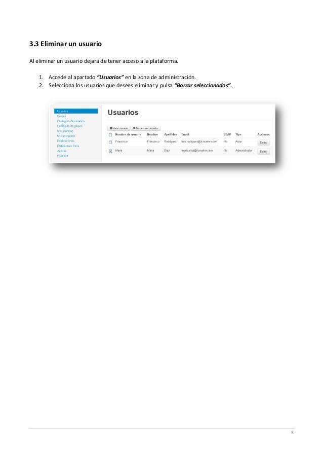 """5 3.3 Eliminar un usuario Al eliminar un usuario dejará de tener acceso a la plataforma. 1. Accede al apartado """"Usuarios"""" ..."""