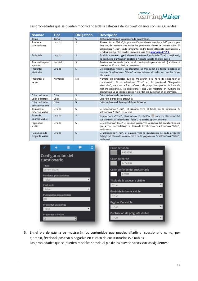 25 Las propiedades que se pueden modificar desde la cabecera de los cuestionarios son las siguientes: Nombre Tipo Obligato...