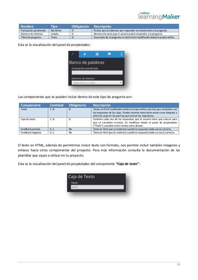39 Nombre Tipo Obligatorio Descripción Puntuación ponderada Numérico Sí Puntos que se obtienen por responder correctamente...