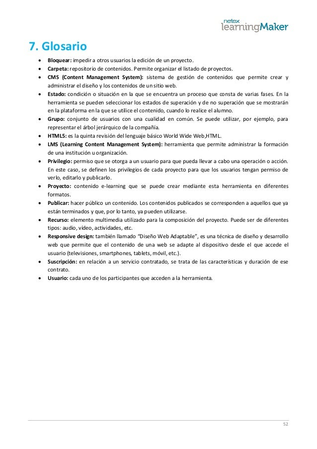 52 7. Glosario  Bloquear: impedir a otros usuarios la edición de un proyecto.  Carpeta: repositorio de contenidos. Permi...