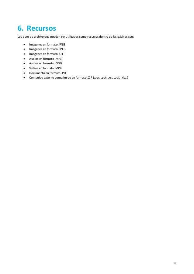 38 6. Recursos Los tipos de archivo que pueden ser utilizados como recursos dentro de las páginas son:  Imágenes en forma...