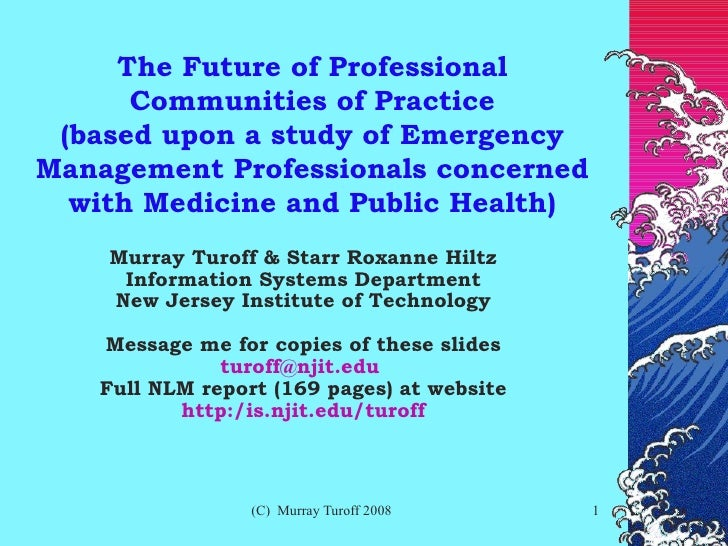 The Future of Professional Communities of Practice (based upon a study of Emergency Management Professionals concerned wit...