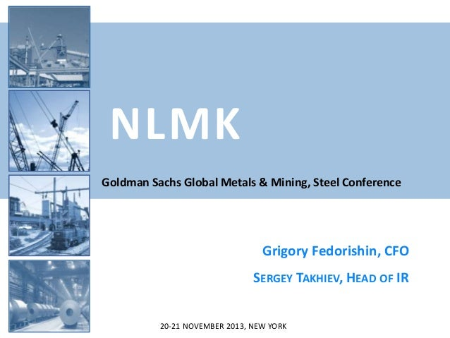 NLMK Goldman Sachs Global Metals & Mining, Steel Conference  Grigory Fedorishin, CFO SERGEY TAKHIEV, HEAD OF IR 20-21 NOVE...