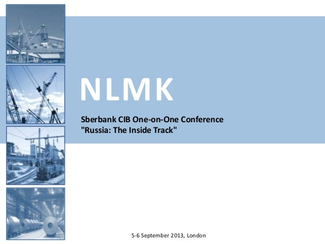 """NLMK 5-6 September 2013, London Sberbank CIB One-on-One Conference """"Russia: The Inside Track"""""""